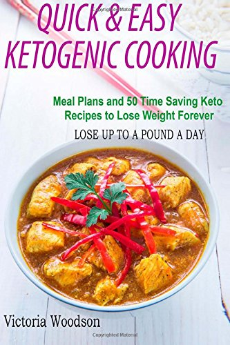 Quick & Easy Ketogenic Cooking: Meal Plans and 50 Time Saving Keto Recipes to Lose Weight Forever PDF