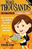 Make Thousands on Amazon in 10 Hours a Week! Revised, Cynthia Stine, 149379163X