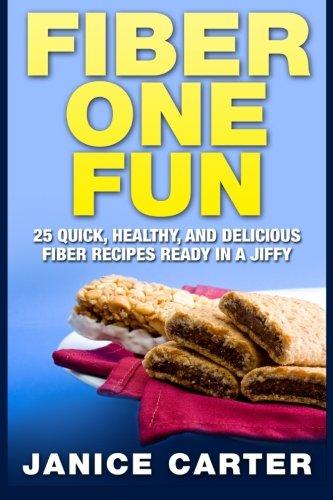 Fiber One Fun: 25 Quick, Healthy, and Delicious Fiber Recipes Ready in a (Fun Fibers)