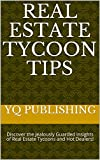 Real Estate Tycoon Tips: Discover the Jealously Guarded Insights of Real Estate Tycoons and Hot Dealers!