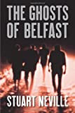 The Ghosts of Belfast, Stuart Neville, 1569476004