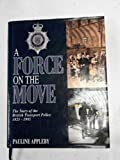 img - for A force on the move: The story of the British Transport Police, 1825-1995 book / textbook / text book