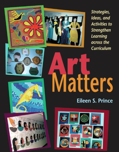 Download Art Matters: Strategies, Ideas, and Activities to Strengthen Learning Across the Curriculum Pdf