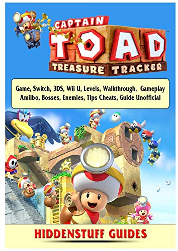 (Captain Toad Treasure Tracker Game, Switch, 3ds, Wii U, Levels, Walkthrough, Gameplay, Amiibo, Bosses, Enemies, Tips, Cheats, Guide Unofficial)