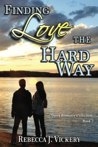 Book: Finding Love the Hard Way - Sweet Romance Collection - Book 2 by Rebecca J. Vickery
