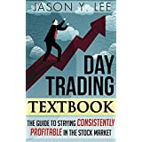 Day Trading: The Textbook Guide to Staying Consistently Profitable In The Stock Market (Stock Trading, Make Money...