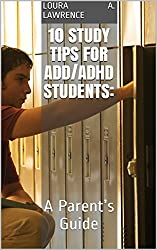 10 Study Tips for ADD/ADHD Students:: A Parent's Guide