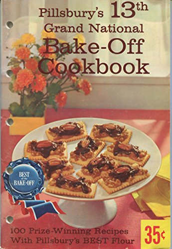 Pillsbury's 13th Grand National Bake-Off Cookbook: 100 Prize-Winning Recipes with Pillsbury's Best Flour