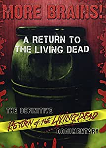 More Brains!: A Return To The Living Dead - The Definitive Return of the Living Dead Documentary