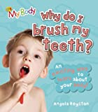 Why Do I Brush My Teeth?, Angela Royston, 1595669736