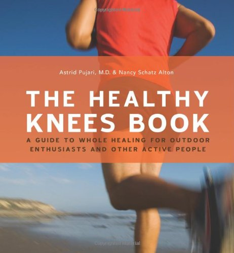 Download The Healthy Knees Book: A Guide to Whole Healing for Outdoor Enthusiasts and Other Active People pdf epub