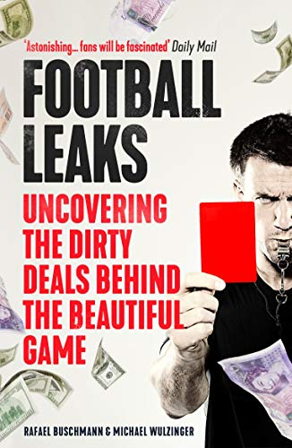 Football Leaks: Uncovering the Dirty Deals Behind the Beautiful Game