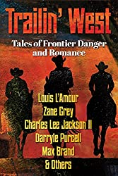 TRAILIN' WEST: FREE- 7 New and Classic Tales of Frontier Danger and Romance - FREE