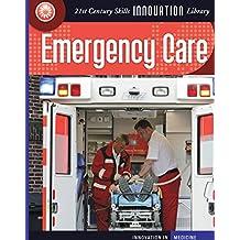 Emergency Care (21st Century Skills Innovation Library: Innovation in Medicine)