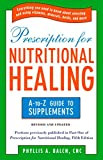 Product review for Prescription for Nutritional Healing: the A to Z Guide to Supplements: Everything You Need to Know About Selecting and Using Vitamins, Minerals, ... Healing: A-To-Z Guide to Supplements)