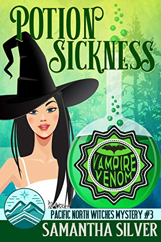 Potion Sickness: A Paranormal Cozy Mystery (Pacific North Witches Book 3) by [Silver, Samantha]