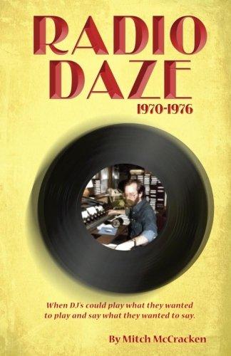 Download Radio Daze 1970-1976: When DJ's could play what they wanted to play and say what they wanted to play pdf epub