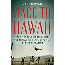 Race to Hawaii: The 1927 Dole Air Derby and the Thrilling First Flights That Opened the Pacific