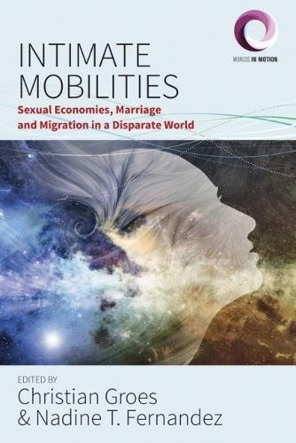 Intimate Mobilities: Sexual Economies, Marriage and Migration in a Disparate World (Worlds in Motion)
