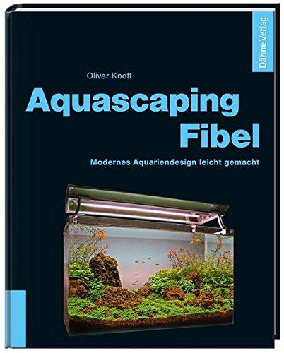 Aquascaping Fibel  Modernes Aquariendesign Leicht Gemacht