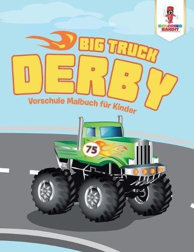 Big Truck Derby: Vorschule Malbuch für Kinder (German Edition ...