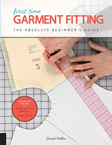 First Time Garment Fitting: The Absolute Beginner's Guide - Learn by Doing * Step-by-Step Basics + 8 Projects