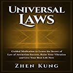 Universal Laws: Guided Meditation to Learn the Secret of Law of Attraction Success, Raise Your Vibration, and Live Your Best Life Now | Zhen Kung