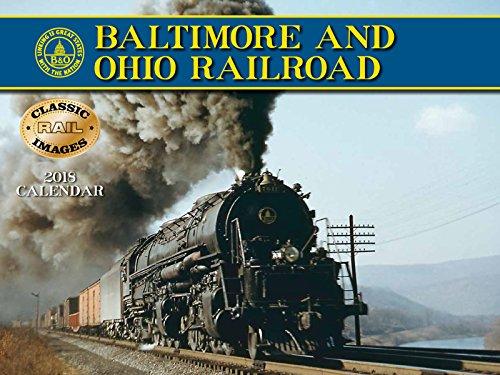 Baltimore & Ohio 2018 Calendar (Classic Rail Images) (Baltimore And Ohio Railroad)