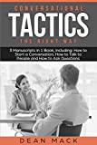 Conversation Tactics: The Right Way - Bundle - The Only 3 Books You Need to Master Conversational Tactics, Crucial Conversations and Conversational Today (Social Skills Best Seller) (Volume 16)