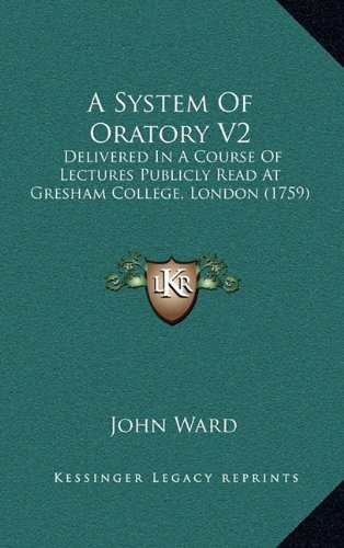 A System Of Oratory V2: Delivered In A Course Of Lectures Publicly Read At Gresham College, London (1759) pdf