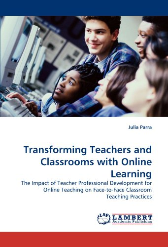 Transforming Teachers and Classrooms with Online Learning: The Impact of Teacher Professional Development for Online Teaching on Face-to-Face Classroom Teaching Practices