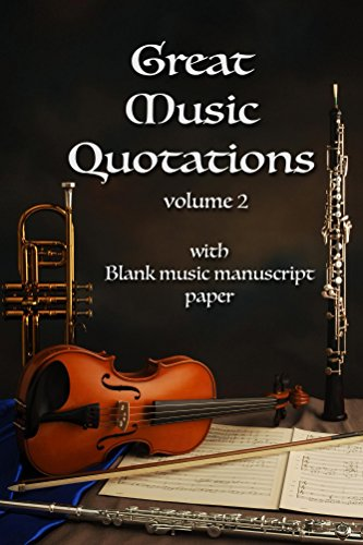 Great Music Quotations Journal vol 2: Inspirational Quotes (notebook,  journal, composition): Blank music manuscript paper with quotes from great  ...