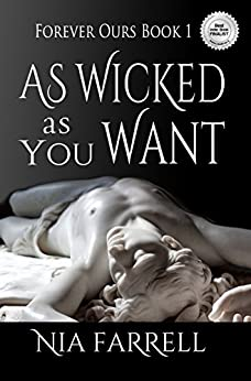 As Wicked as You Want: Forever Ours Book 1 by [Farrell, Nia]