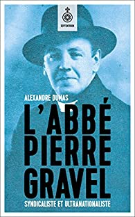 L'Abbé Pierre Gravel : Syndicaliste et ultranationaliste par Dumas (II)