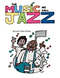 The Music We Call Jazz, Julian Van Dyke, 1483676706
