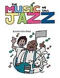 The Music We Call Jazz, Julian Van Dyke, 1483676706