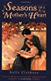 Seasons of a Mother's Heart, Sally Clarkson, 1888692030