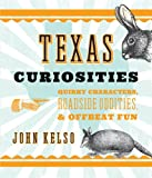 Texas Curiosities: Quirky Characters, Roadside Oddities & Offbeat Fun