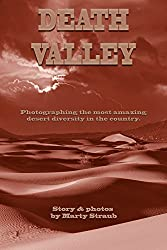 Death Valley: Photographing the most amazing desert diversity in the country.