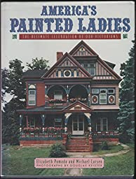 America\'s Painted Ladies: The Ultimate Celebration of Our Victorians (Dutton Studio Books)