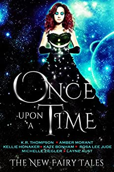 Once Upon A Time (The New Fairy Tales Book 1) by [Thompson, K.R., Morant,Amber, Bonham,Kate, Jude,Rosa Lee, Honaker,Kellie, Ziegler,Michelle, Aust,Layne]