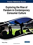 img - for Exploring the Rise of Fandom in Contemporary Consumer Culture (Advances in Marketing, Customer Relationship Management, and E-Services) book / textbook / text book
