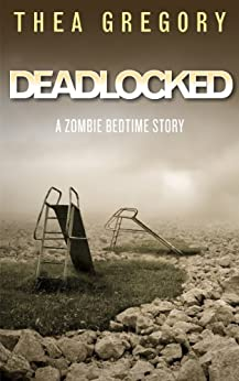 Deadlocked (Zombie Bedtime Stories Book 3) by [Gregory, Thea]