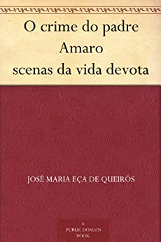 O crime do padre Amaro scenas da vida devota por [de Queirós, José Maria Eça]