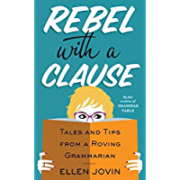 Rebel with a Clause: Tales and Tips from a Roving Grammarian