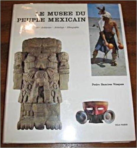 Livres gratuits en ligne Le Musée du peuple mexicain. Art, architecture, archéologie, anthropo [auteur : Pedro Ramirez Vasquez] [éditeur : Paris, Edita] [année : 1968] pdf, epub