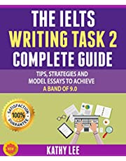 The Ielts Writing Task 2 Complete Guide: Tips, Strategies And Model Essays To Achieve A Band Of 9.0