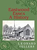 img - for Eastwood, Essex : A History by Leonard Sellers (2010-09-01) book / textbook / text book