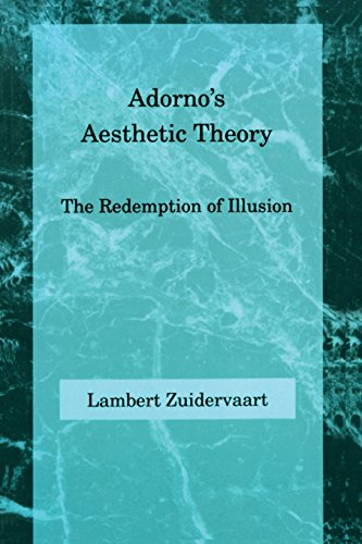 Adorno's Aesthetic Theory: The Redemption of Illusion (Studies in Contemporary German Social Thought)