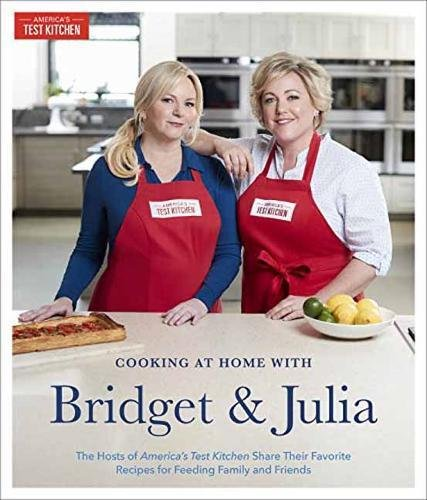 Cooking at Home With Bridget and Julia: The Hosts of America's Test Kitchen Share Their Favorite Recipes for Feeding Family and Friends by Bridget Lancaster, Julia Collin Davison